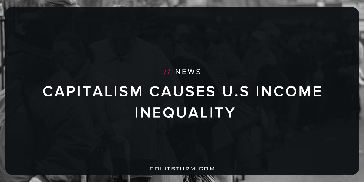 Capitalism Causes U.S Income Inequality