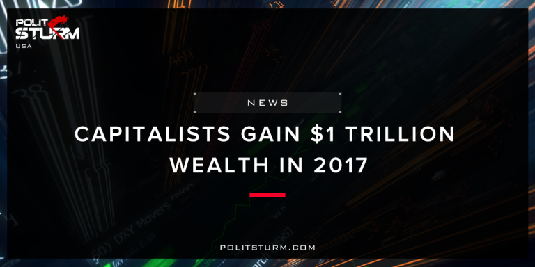 Capitalists Gain $1 Trillion Wealth In 2017