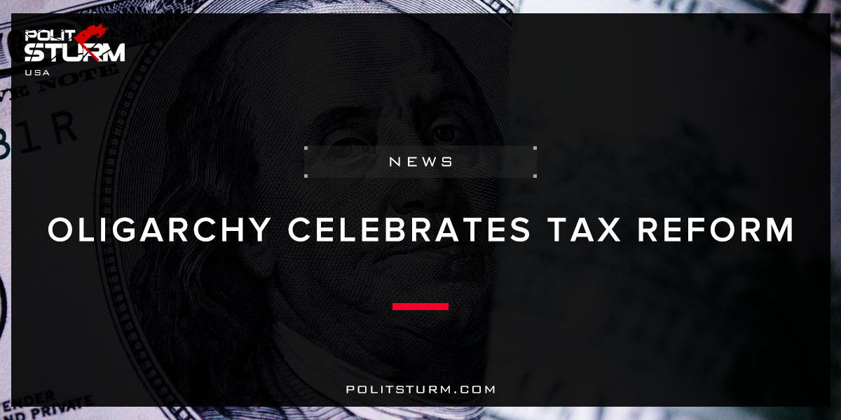 Oligarchy Celebrates Tax Reform