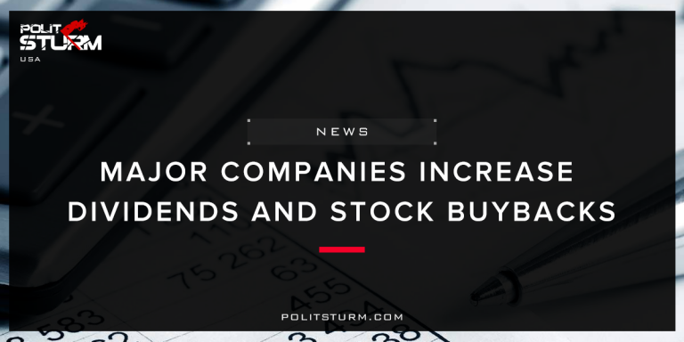 Major Companies Increase Dividends and Stock Buybacks