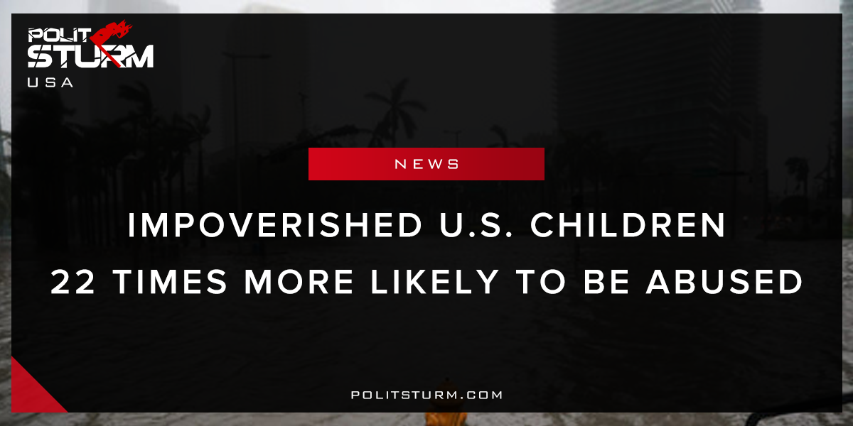 Impoverished U.S Children 22 Times More Likely to be Abused