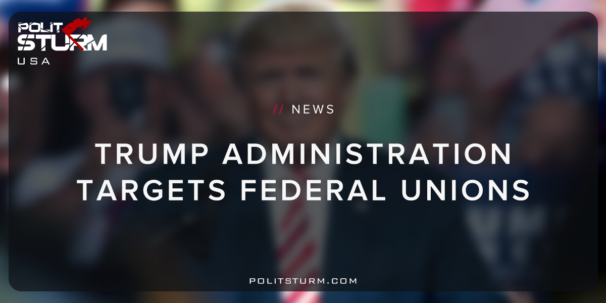 Trump Administration Targets Federal Unions