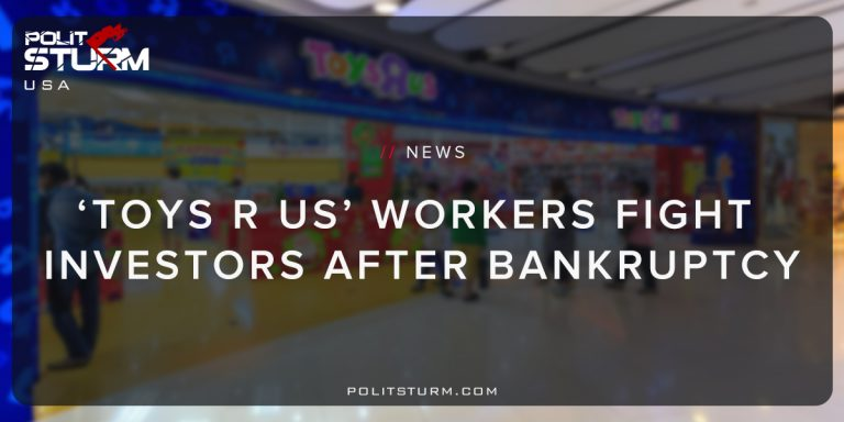 Toys R US Workers Fight Investors After Bankruptcy