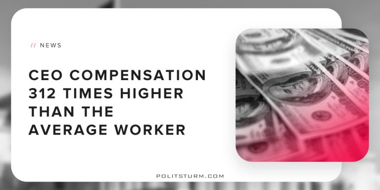 CEO Compensation 312 Times Higher Than The Average Worker