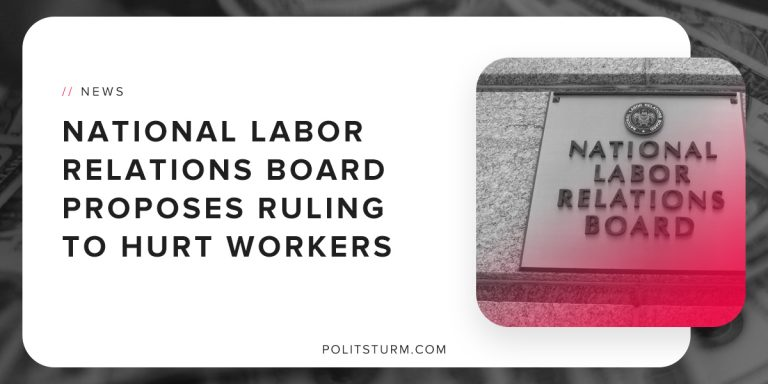 National Labor Relations Board Proposes Ruling to Hurt Workers