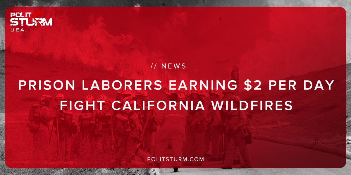 Prison Laborers Earning $2 Per Day Fight California Wildfires