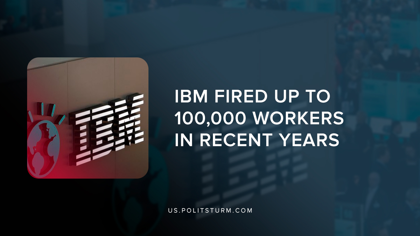 IBM Fired Up To 100,000 Workers in Recent Years