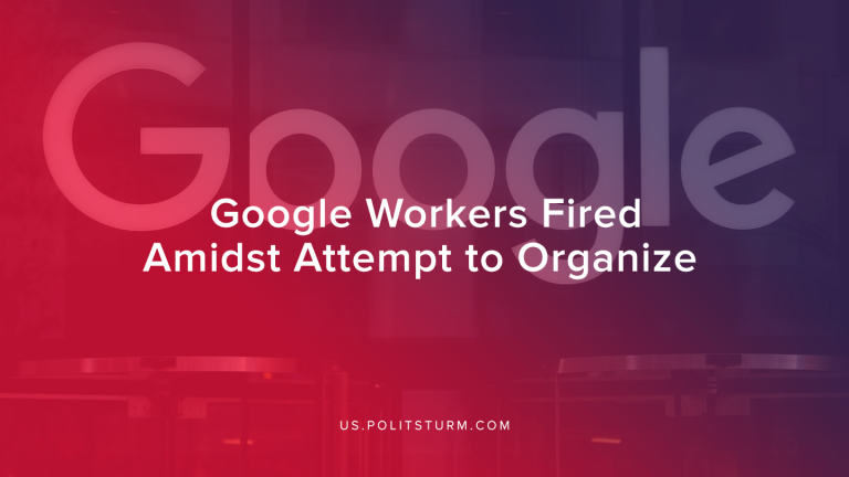 Google Workers Fired Amidst Attempt to Organize