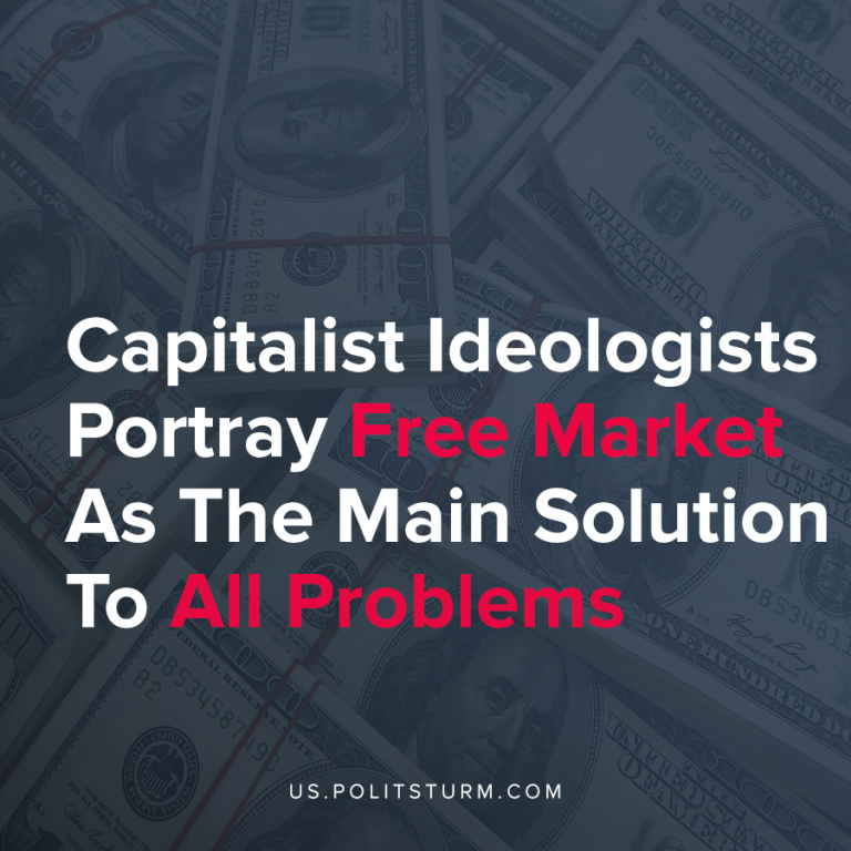 Capitalist Ideologists Portray Free Market As The Main Solution To All Problems