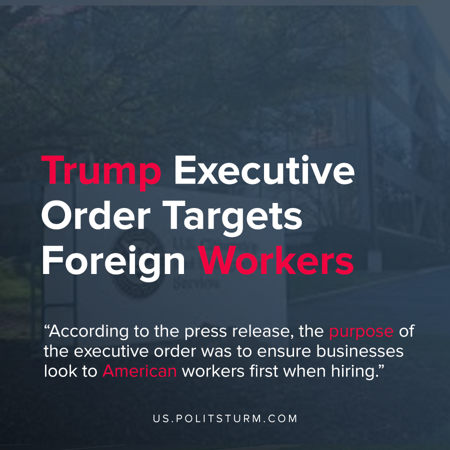 Trump Executive Order Targets Foreign Workers